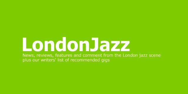 LondonJazz Review