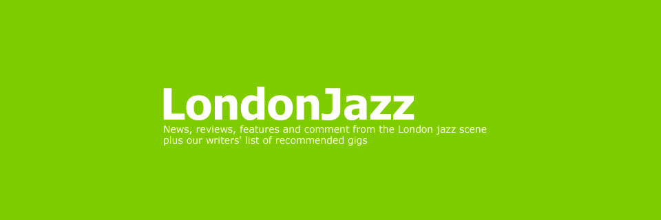 LondonJazz Review
